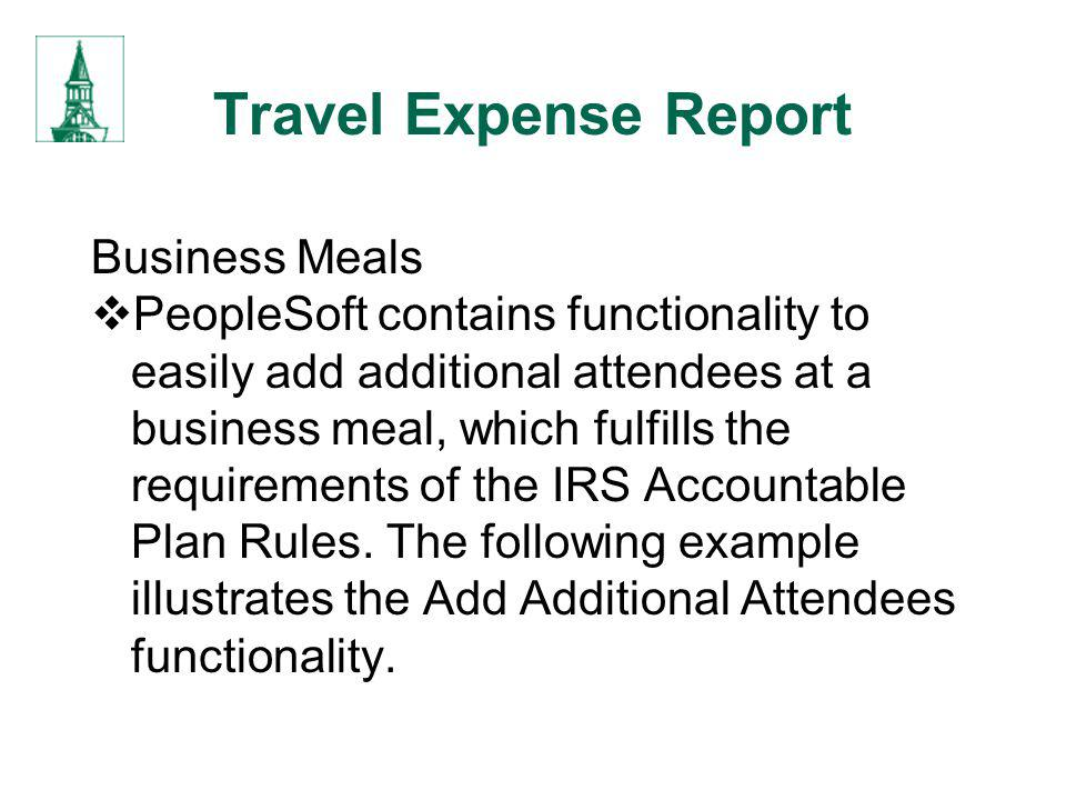 Travel Expense Report Business Meals PeopleSoft contains functionality to easily add additional attendees at a business meal, which fulfills the requi