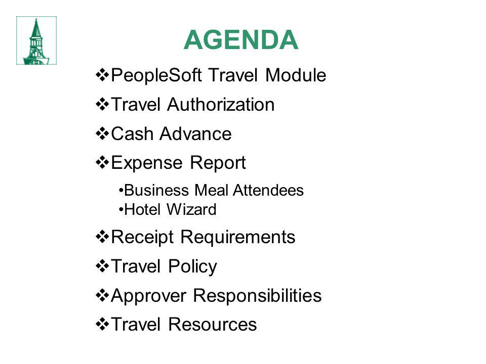 AGENDA PeopleSoft Travel Module Travel Authorization Cash Advance Expense Report Business Meal Attendees Hotel Wizard Receipt Requirements Travel Poli