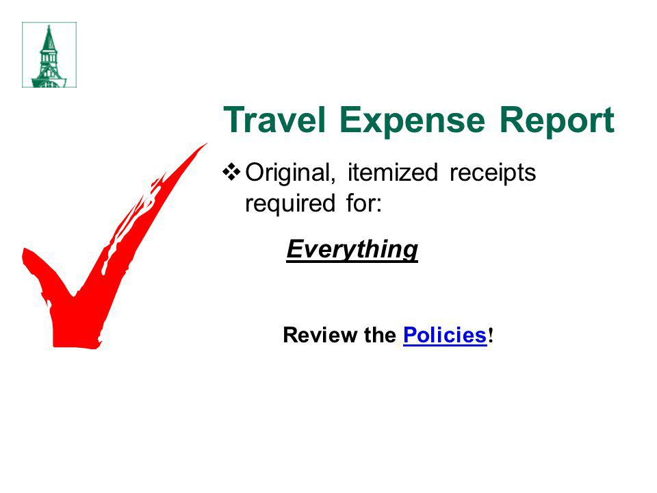 Travel Expense Report Original, itemized receipts required for: Everything Review the Policies !Policies