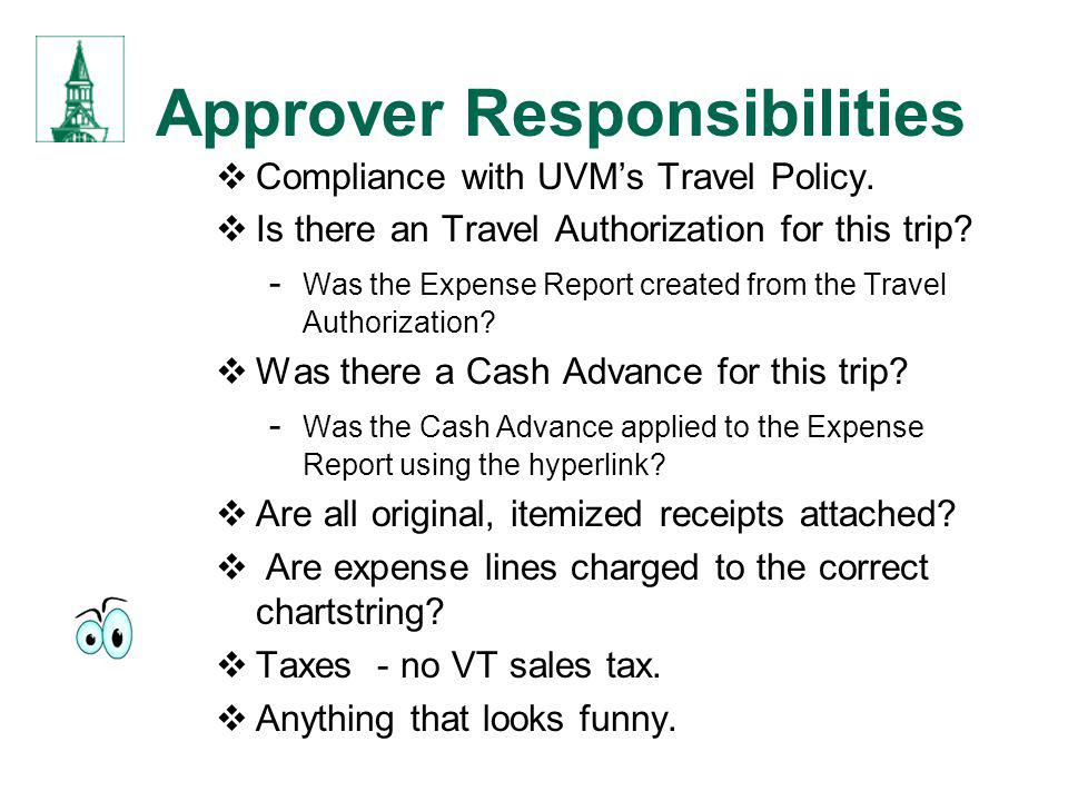 Approver Responsibilities Compliance with UVMs Travel Policy. Is there an Travel Authorization for this trip? - Was the Expense Report created from th
