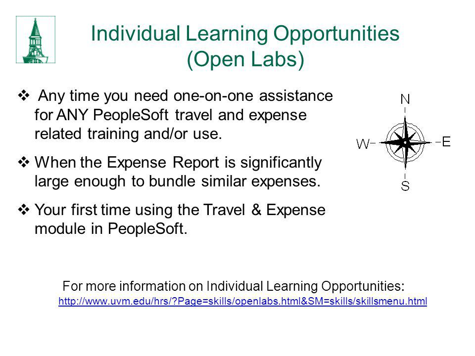 Individual Learning Opportunities (Open Labs) Any time you need one-on-one assistance for ANY PeopleSoft travel and expense related training and/or us