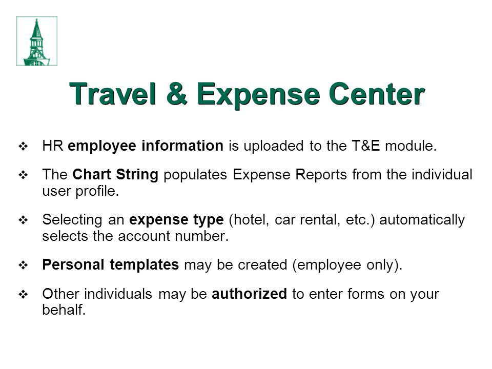 HR employee information is uploaded to the T&E module. The Chart String populates Expense Reports from the individual user profile. Selecting an expen