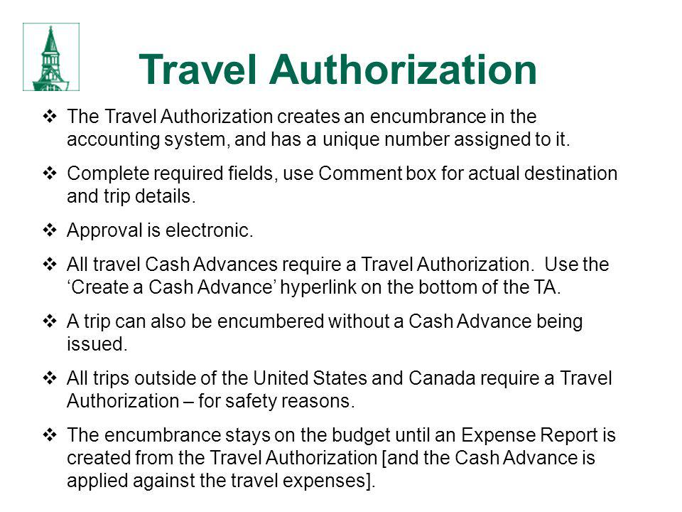 Travel Authorization The Travel Authorization creates an encumbrance in the accounting system, and has a unique number assigned to it. Complete requir