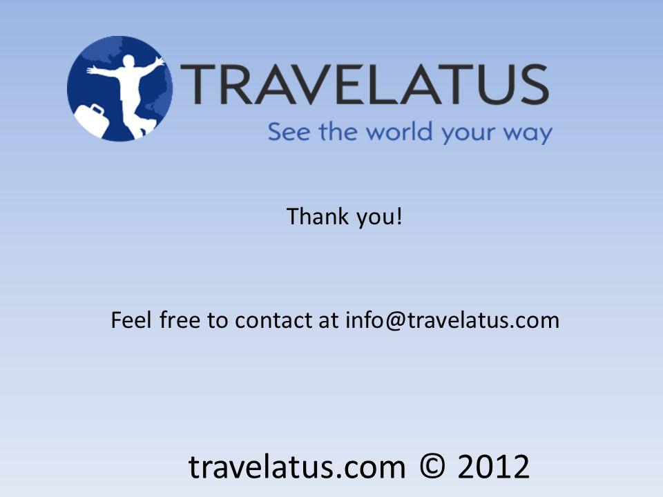 Thank you! Feel free to contact at info@travelatus.com travelatus.com © 2012