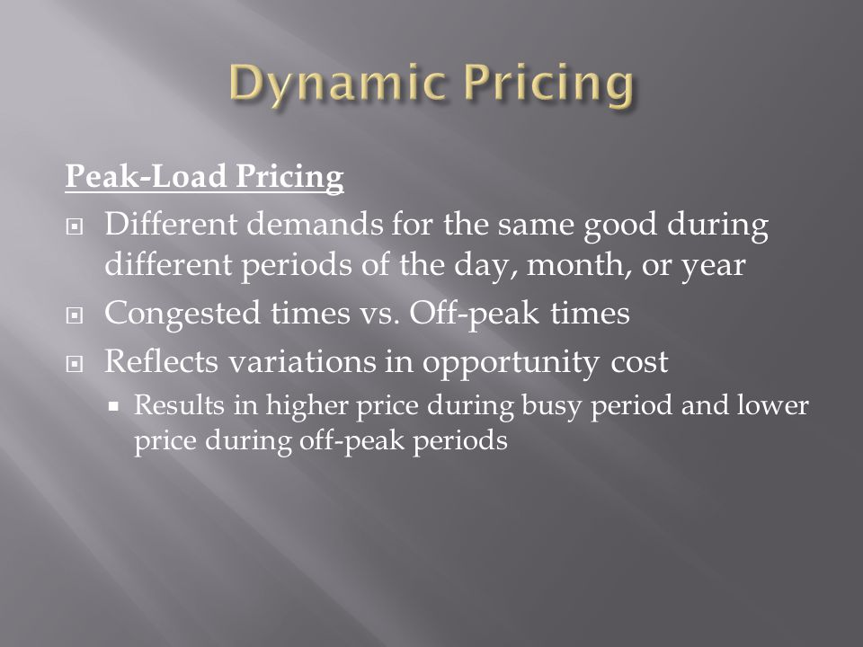 Peak-Load Pricing Different demands for the same good during different periods of the day, month, or year Congested times vs.