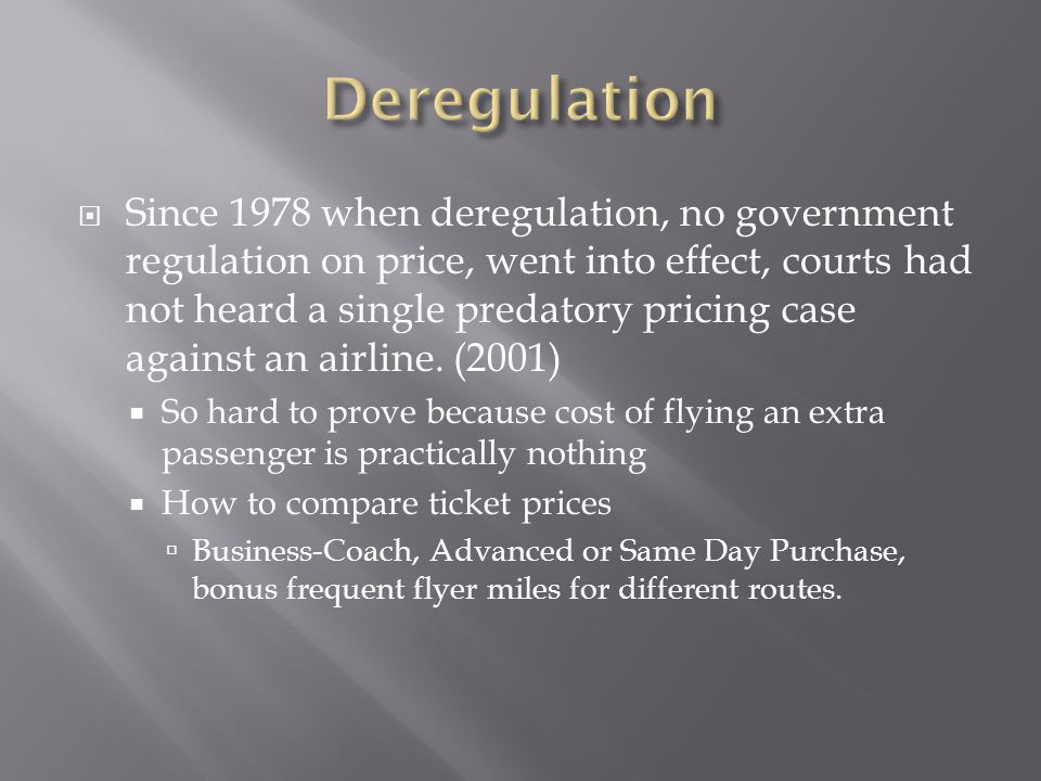 Since 1978 when deregulation, no government regulation on price, went into effect, courts had not heard a single predatory pricing case against an airline.