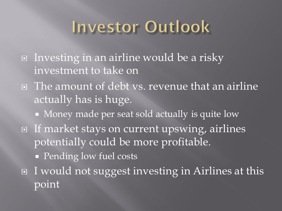 Investing in an airline would be a risky investment to take on The amount of debt vs.