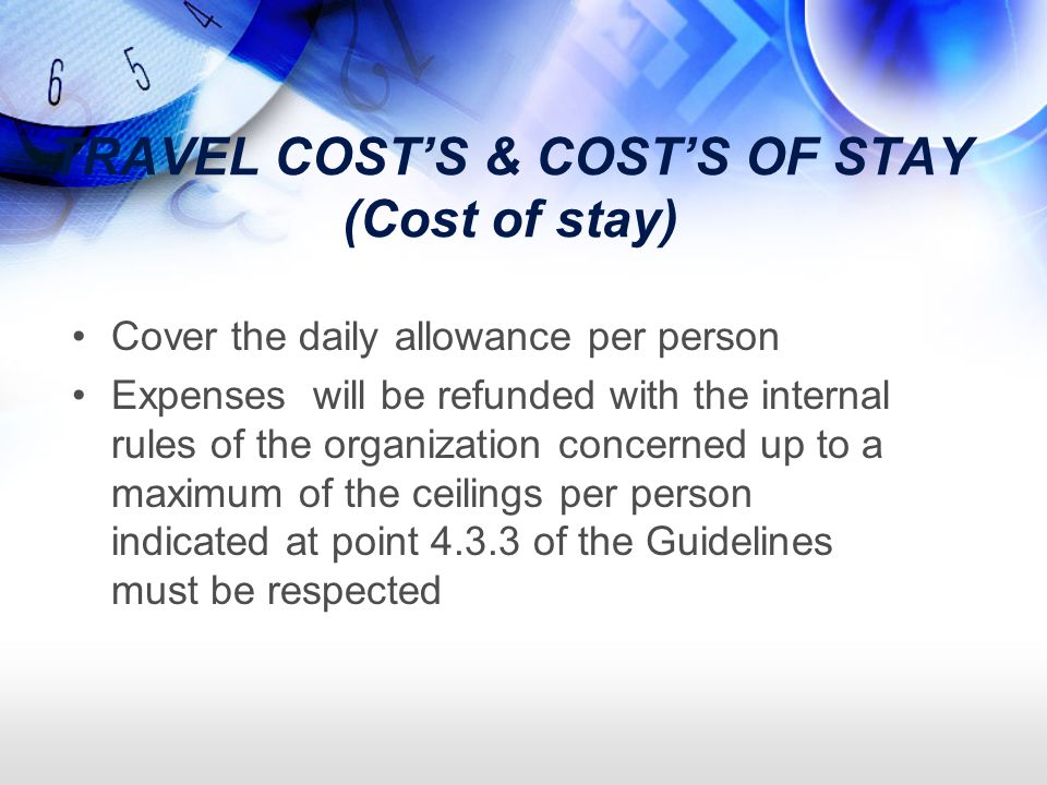 TRAVEL COSTS & COSTS OF STAY (Cost of stay) Cover the daily allowance per person Expenses will be refunded with the internal rules of the organization