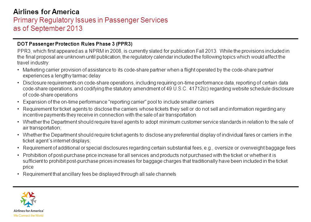 Airlines for America Primary Regulatory Issues in Passenger Services as of September 2013 DOT Passenger Protection Rules Phase 3 (PPR3) PPR3, which first appeared as a NPRM in 2008, is currently slated for publication Fall 2013.