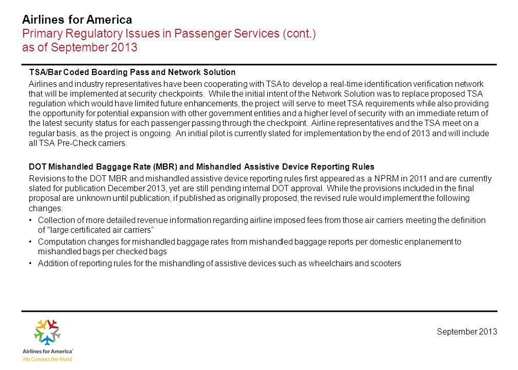 September 2013 Airlines for America Primary Regulatory Issues in Passenger Services (cont.) as of September 2013 TSA/Bar Coded Boarding Pass and Netwo