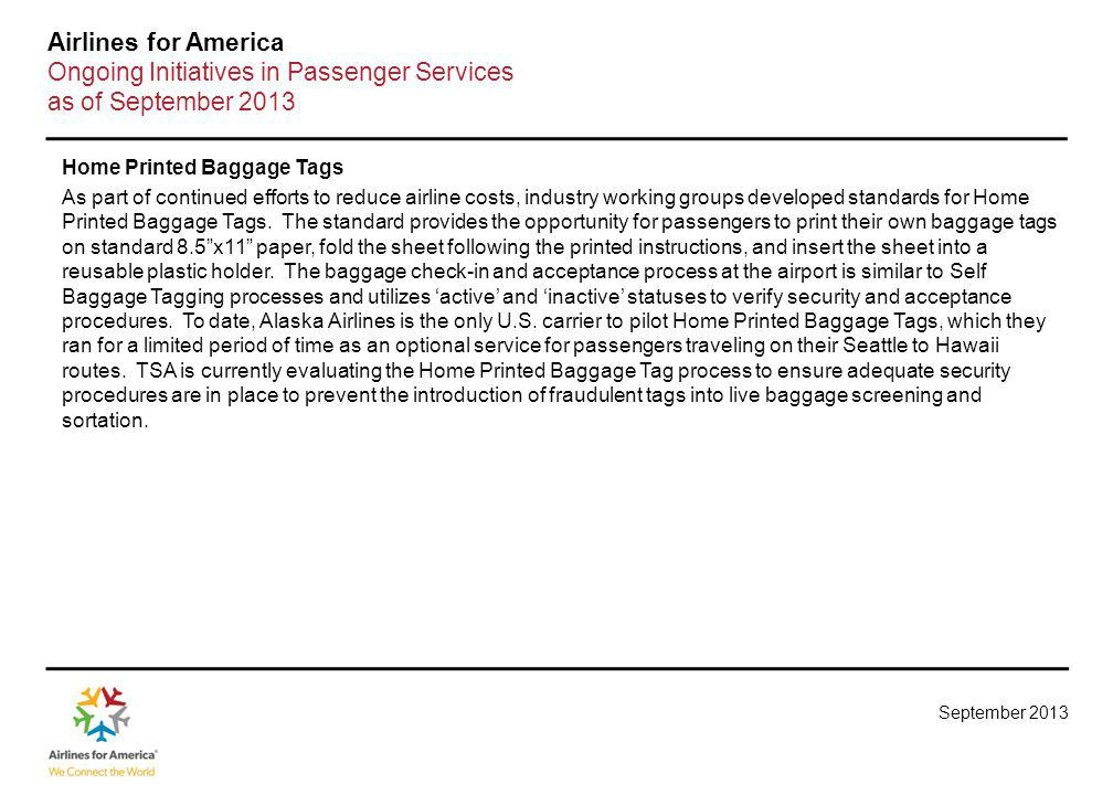 September 2013 Airlines for America Ongoing Initiatives in Passenger Services as of September 2013 Home Printed Baggage Tags As part of continued effo