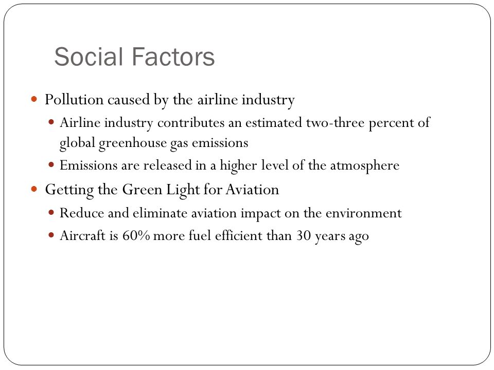 Social Factors Pollution caused by the airline industry Airline industry contributes an estimated two-three percent of global greenhouse gas emissions