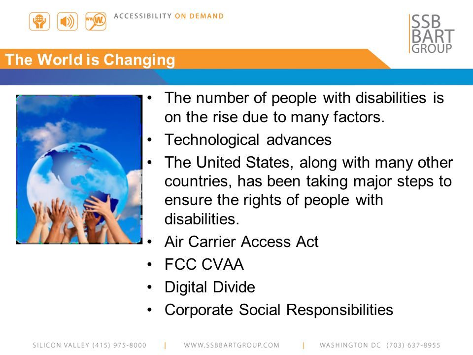 The World is Changing The number of people with disabilities is on the rise due to many factors.