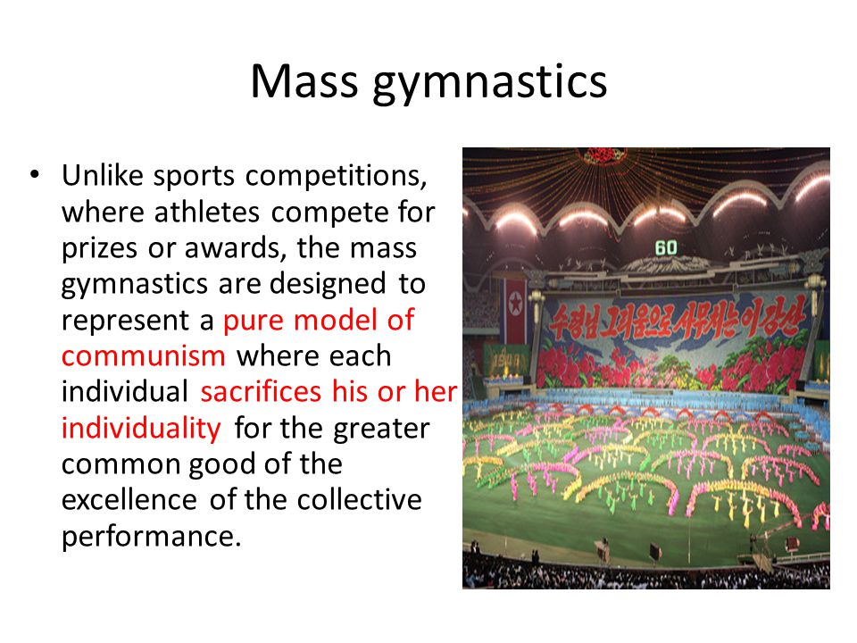 Mass gymnastics Unlike sports competitions, where athletes compete for prizes or awards, the mass gymnastics are designed to represent a pure model of
