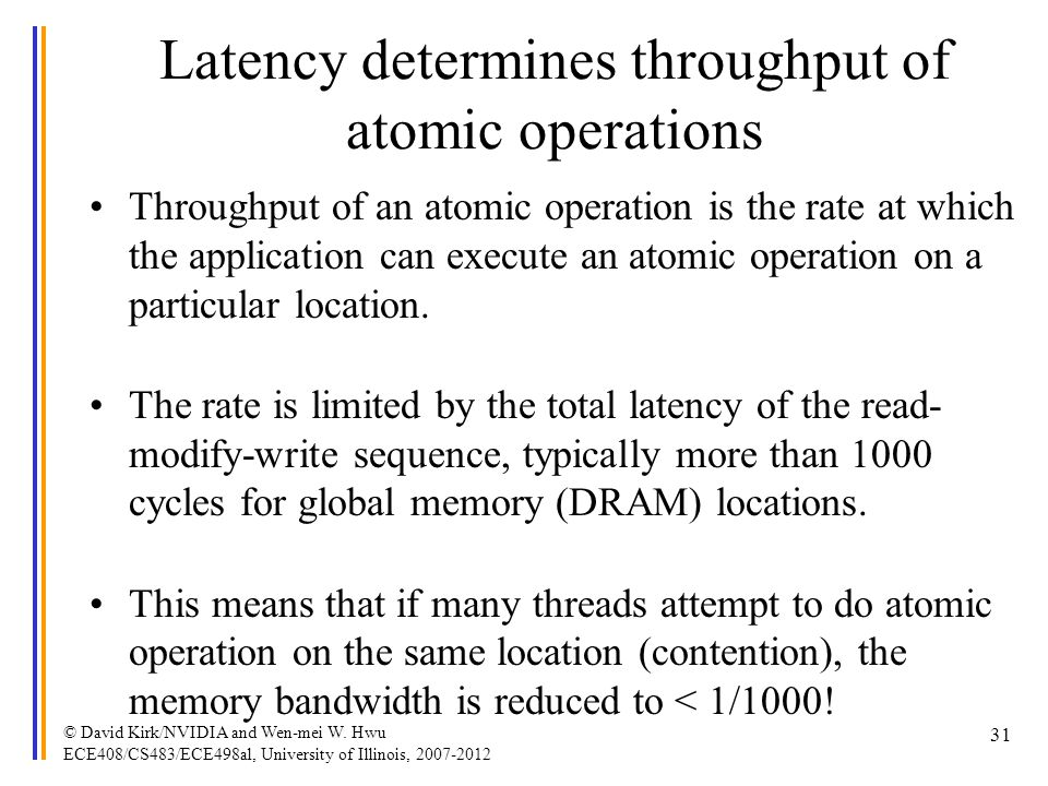 Latency determines throughput of atomic operations Throughput of an atomic operation is the rate at which the application can execute an atomic operat