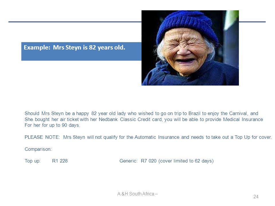 A &H South Africa – 24 Example: Mrs Steyn is 82 years old.