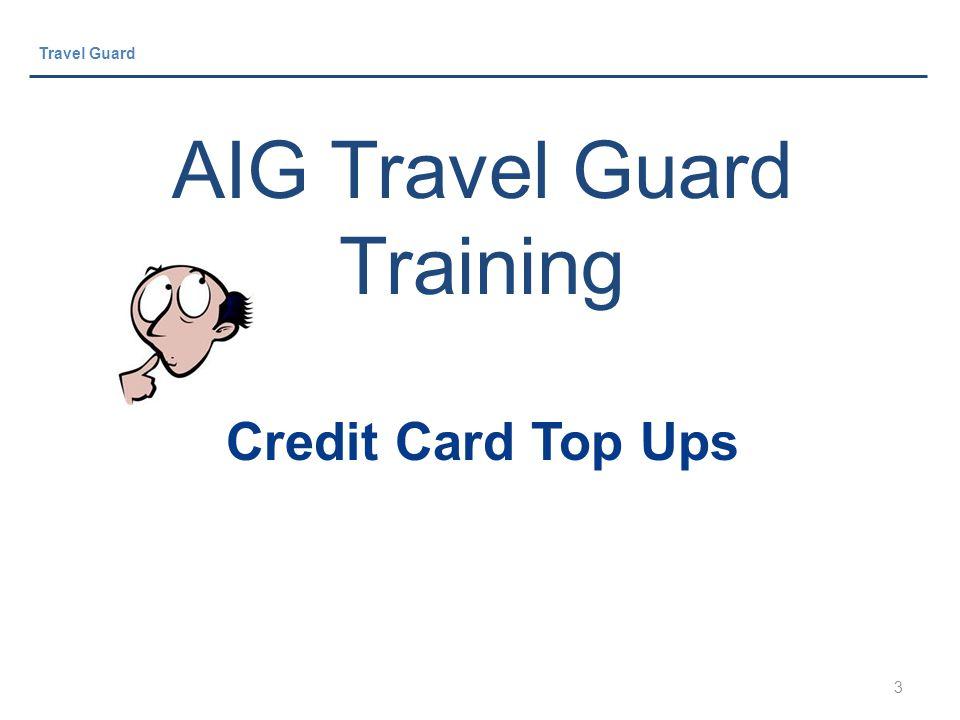 3 Travel Guard AIG Travel Guard Training Credit Card Top Ups