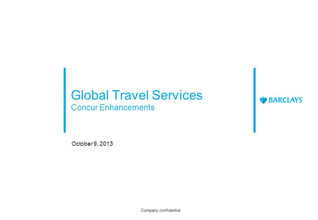 Global Travel Services Concur Enhancements October 9, 2013 Company confidential
