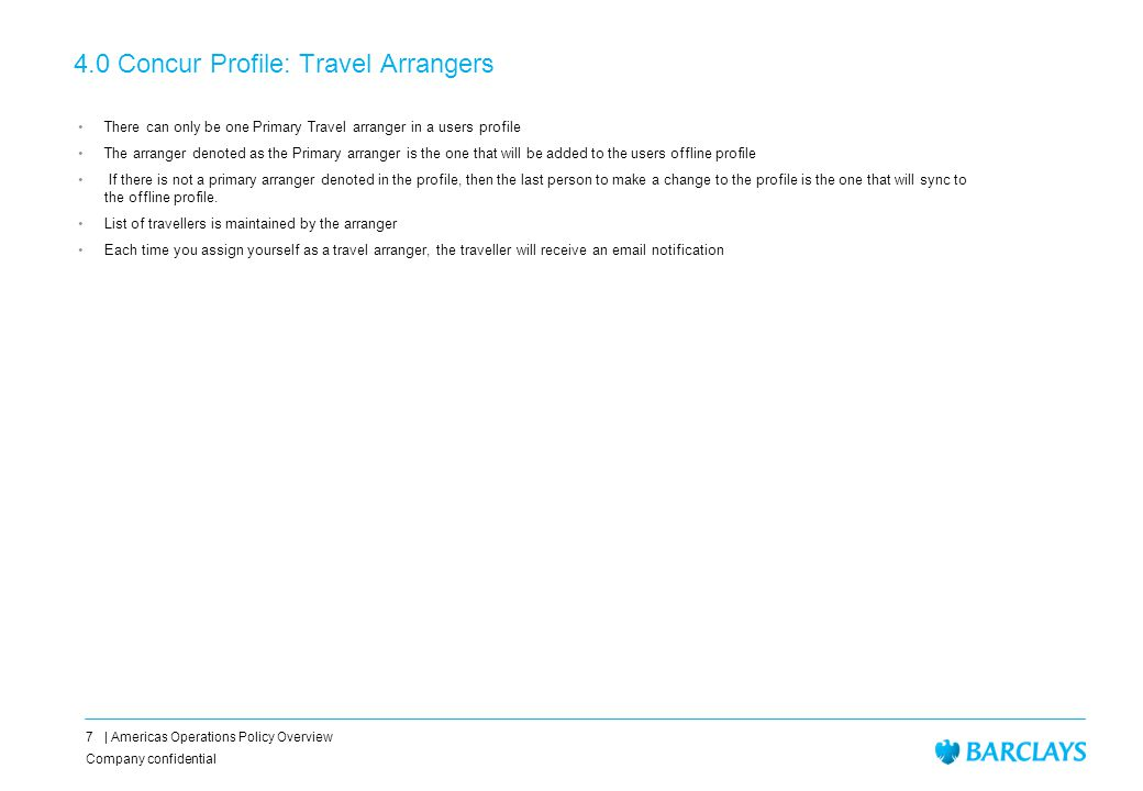 4.Travel Arranger Instructions Company confidential 8 | Americas Operations Policy Overview 1.
