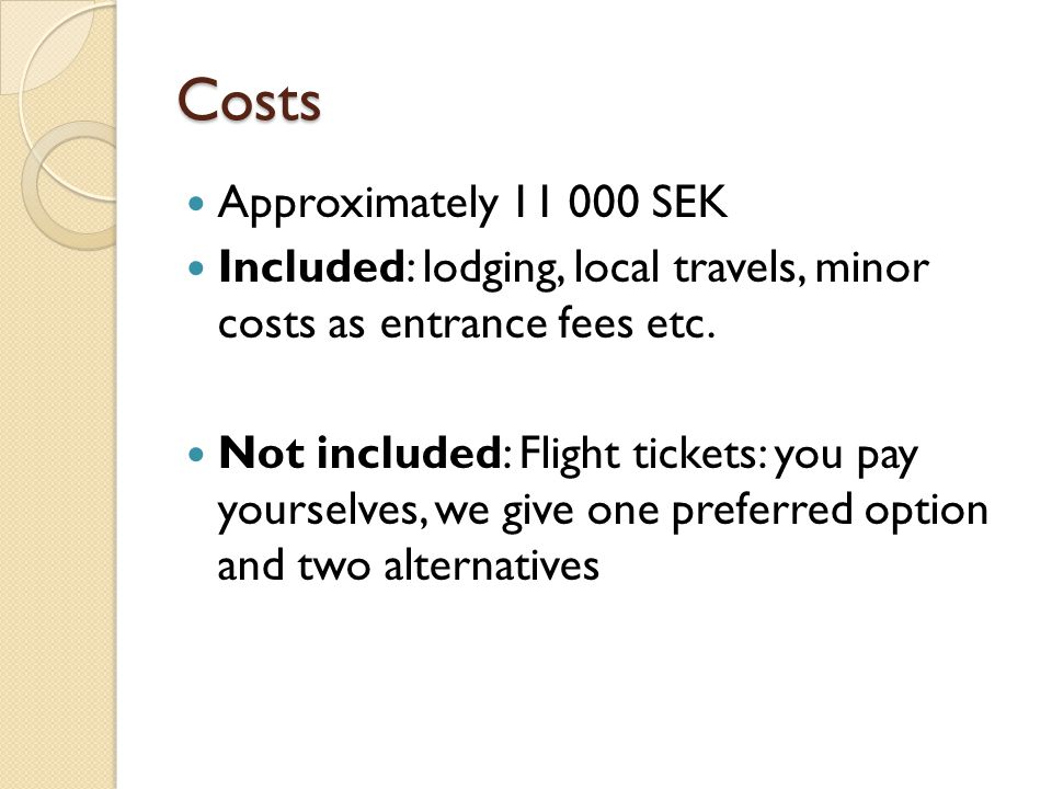 Costs Approximately 11 000 SEK Included: lodging, local travels, minor costs as entrance fees etc.