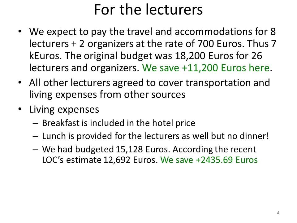 For the lecturers We expect to pay the travel and accommodations for 8 lecturers + 2 organizers at the rate of 700 Euros.