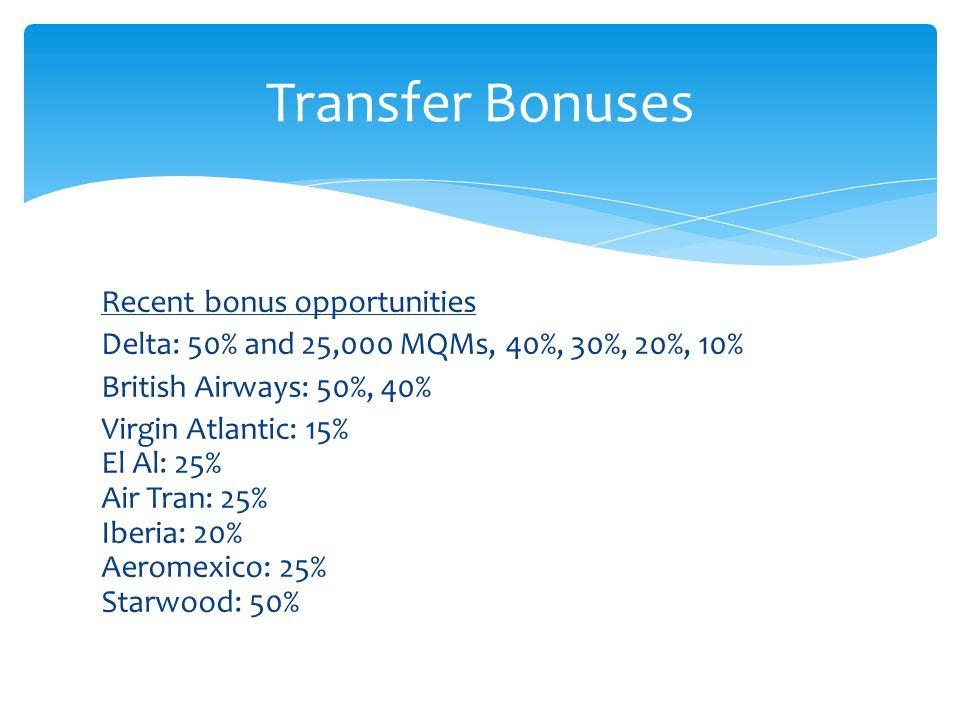 Recent bonus opportunities Delta: 50% and 25,000 MQMs, 40%, 30%, 20%, 10% British Airways: 50%, 40% Virgin Atlantic: 15% El Al: 25% Air Tran: 25% Iberia: 20% Aeromexico: 25% Starwood: 50% Transfer Bonuses