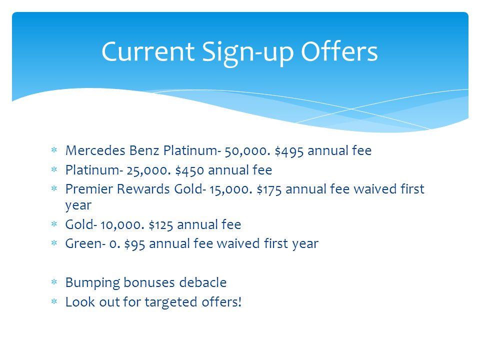 Mercedes Benz Platinum- 50,000. $495 annual fee Platinum- 25,000.