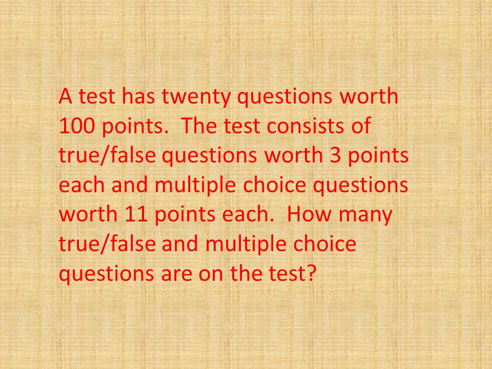 A test has twenty questions worth 100 points.