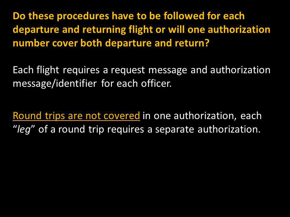 Do these procedures have to be followed for each departure and returning flight or will one authorization number cover both departure and return.