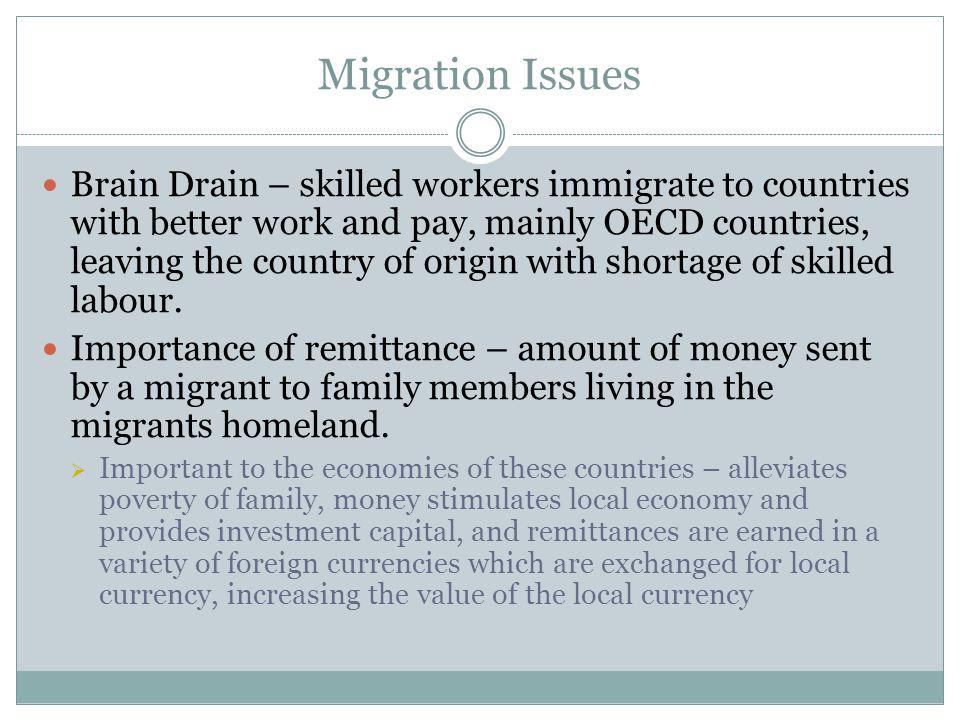 Migration Issues Brain Drain – skilled workers immigrate to countries with better work and pay, mainly OECD countries, leaving the country of origin w