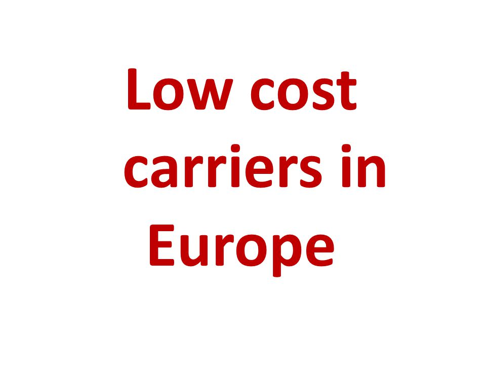 The key success factors of Low Cost Carriers Simple product: catering on demand for extra payment, planes with narrow seating (but bigger capacity) and one only single class, there is no seat assignment, ticketless travel Positioning: aggressive marketing, use of secondary airports Low operating costs: low wages, low air fees, low cost for maintenance, reduced employment, no air freight, no hub services, short cleaning times