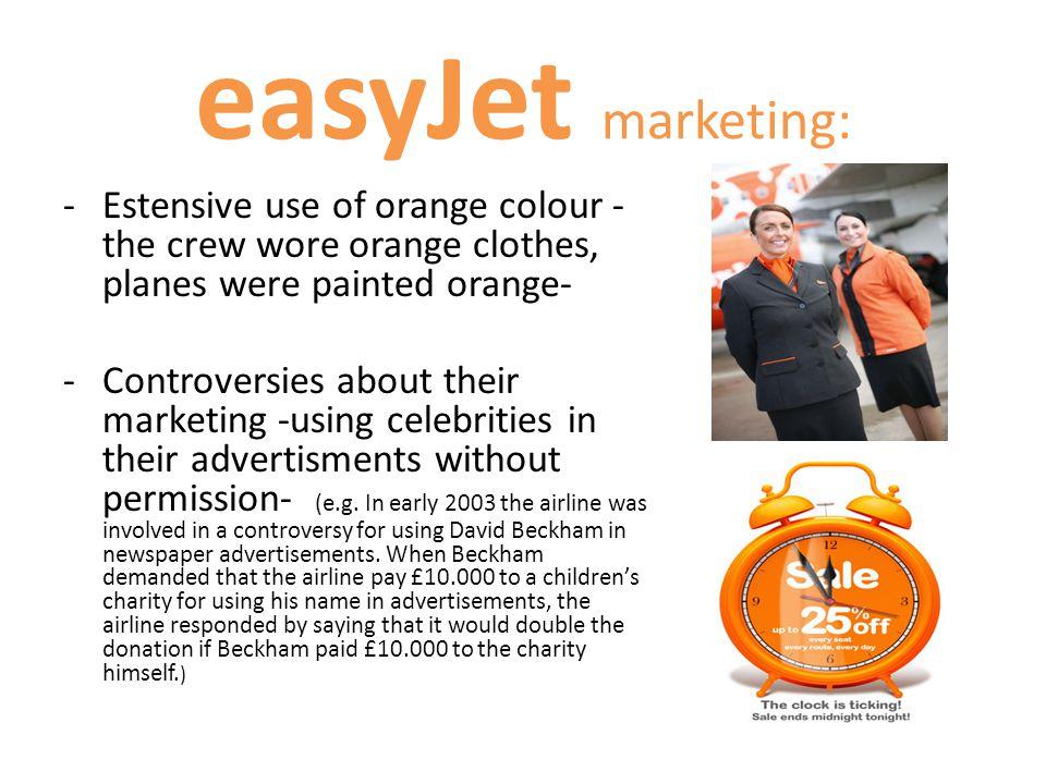 easyJet marketing: -Estensive use of orange colour - the crew wore orange clothes, planes were painted orange- -Controversies about their marketing -u