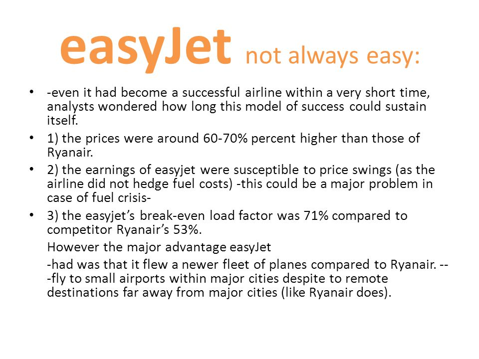 easyJet not always easy: -even it had become a successful airline within a very short time, analysts wondered how long this model of success could sus