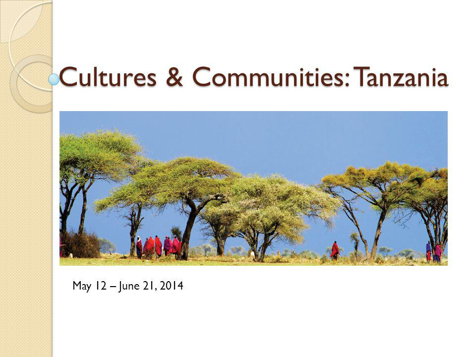 Cultures & Communities: Tanzania May 12 – June 21, 2014