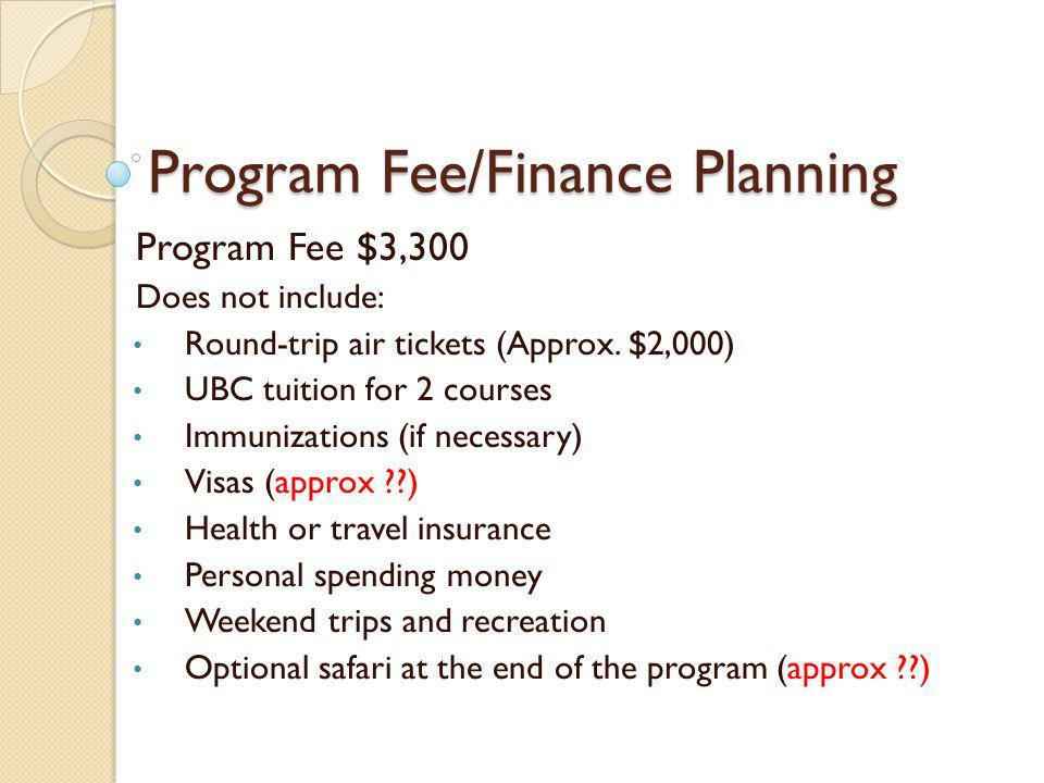 Program Fee/Finance Planning Program Fee $3,300 Does not include: Round-trip air tickets (Approx.