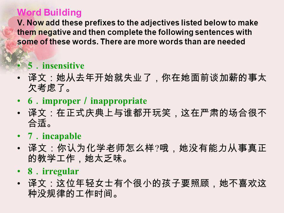 Word Building V. Now add these prefixes to the adjectives listed below to make them negative and then complete the following sentences with some of th