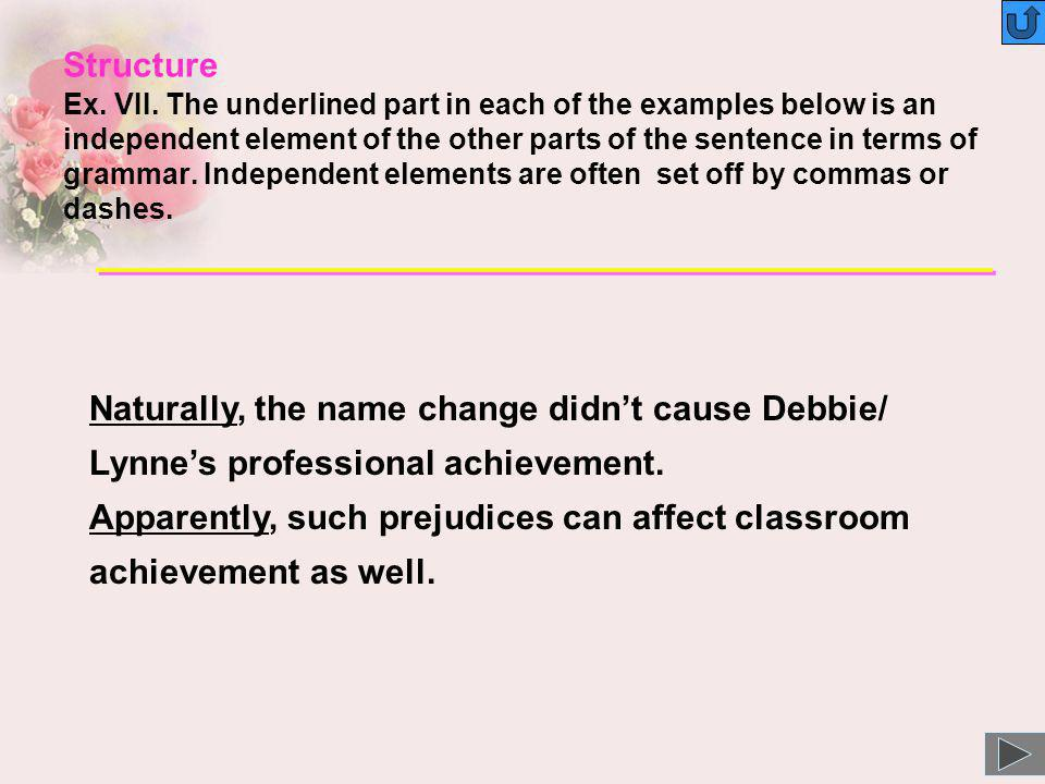 Naturally, the name change didnt cause Debbie/ Lynnes professional achievement. Apparently, such prejudices can affect classroom achievement as well.