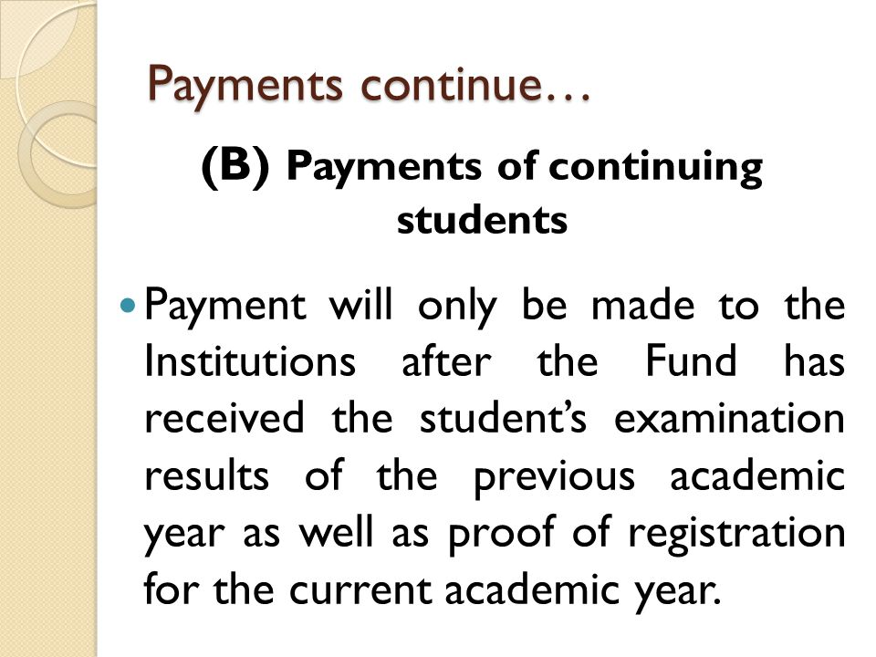 Payments continue… (B) Payments of continuing students Payment will only be made to the Institutions after the Fund has received the students examinat