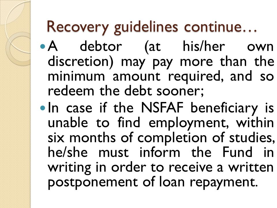 Recovery guidelines continue… A debtor (at his/her own discretion) may pay more than the minimum amount required, and so redeem the debt sooner; In ca