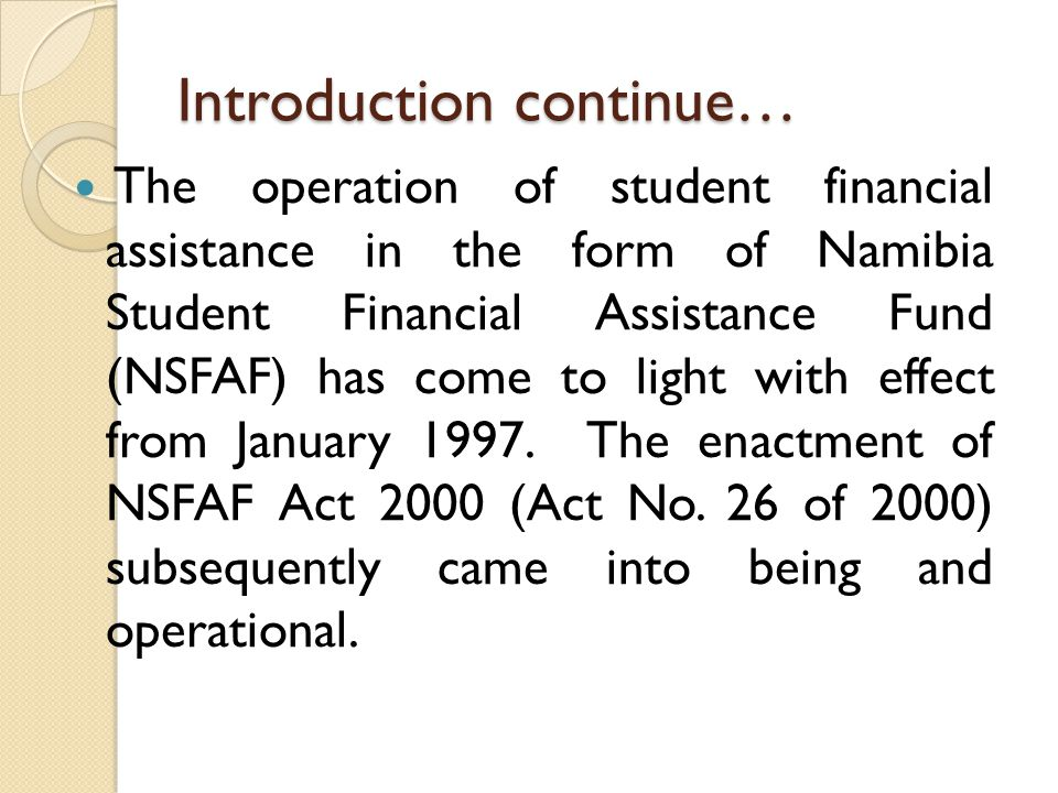Criteria for qualifying for financial assistance A student has obtained the admittance to a course or field of study he/she wants to be financed (An approved Institution of Higher Learning); hold a grade 12 or equivalent or higher qualification