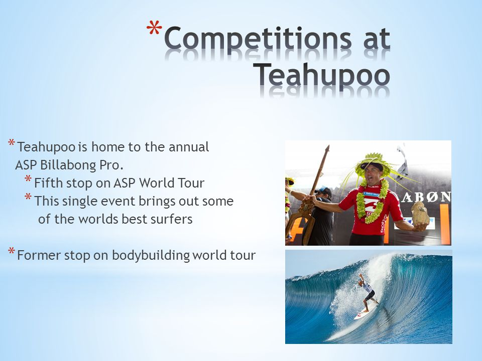 * Teahupoo is home to the annual ASP Billabong Pro.