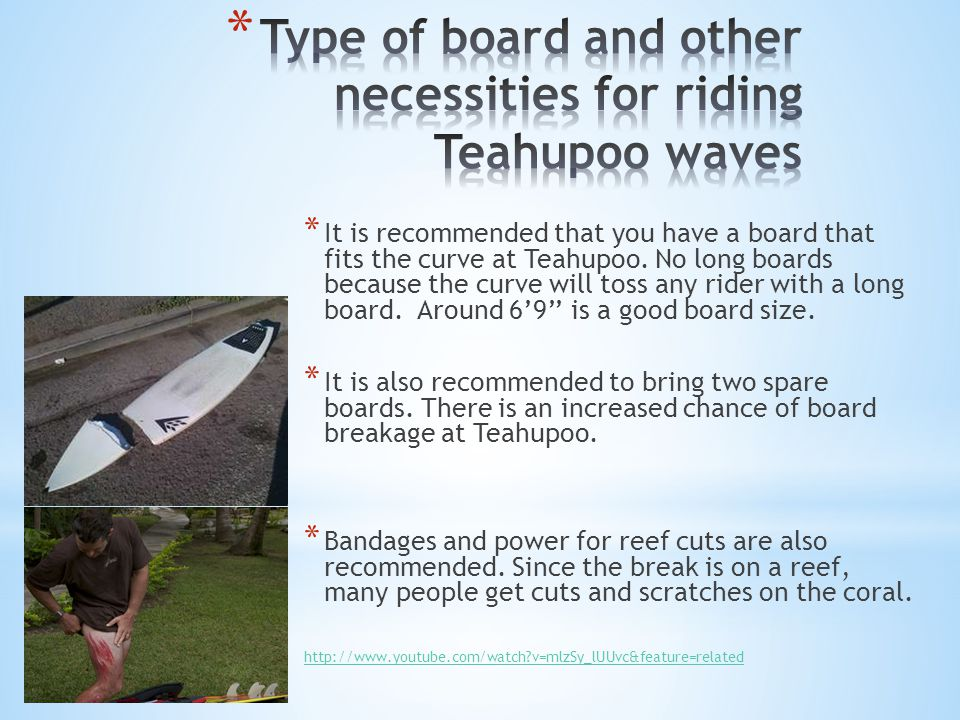 * It is recommended that you have a board that fits the curve at Teahupoo.