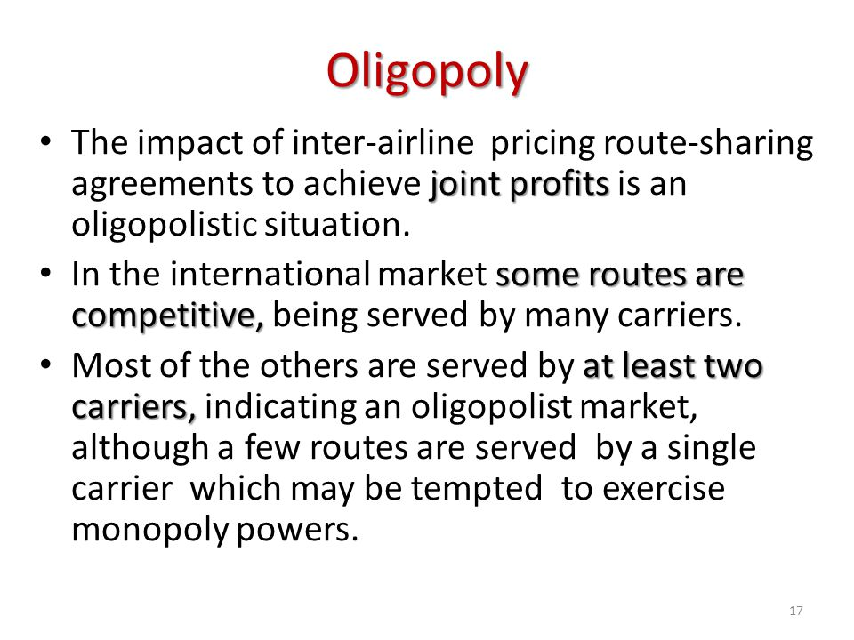 Oligopoly joint profits The impact of inter-airline pricing route-sharing agreements to achieve joint profits is an oligopolistic situation. some rout