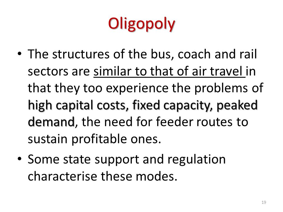 Oligopoly high capital costs, fixed capacity, peaked demand The structures of the bus, coach and rail sectors are similar to that of air travel in tha