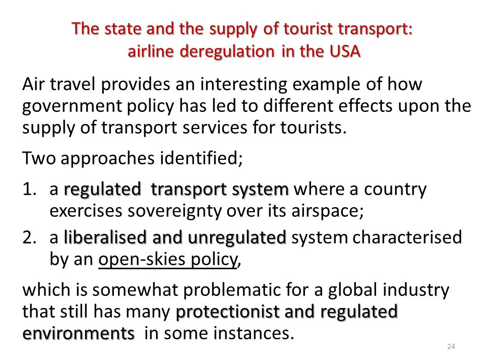 The state and the supply of tourist transport: airline deregulation in the USA Air travel provides an interesting example of how government policy has