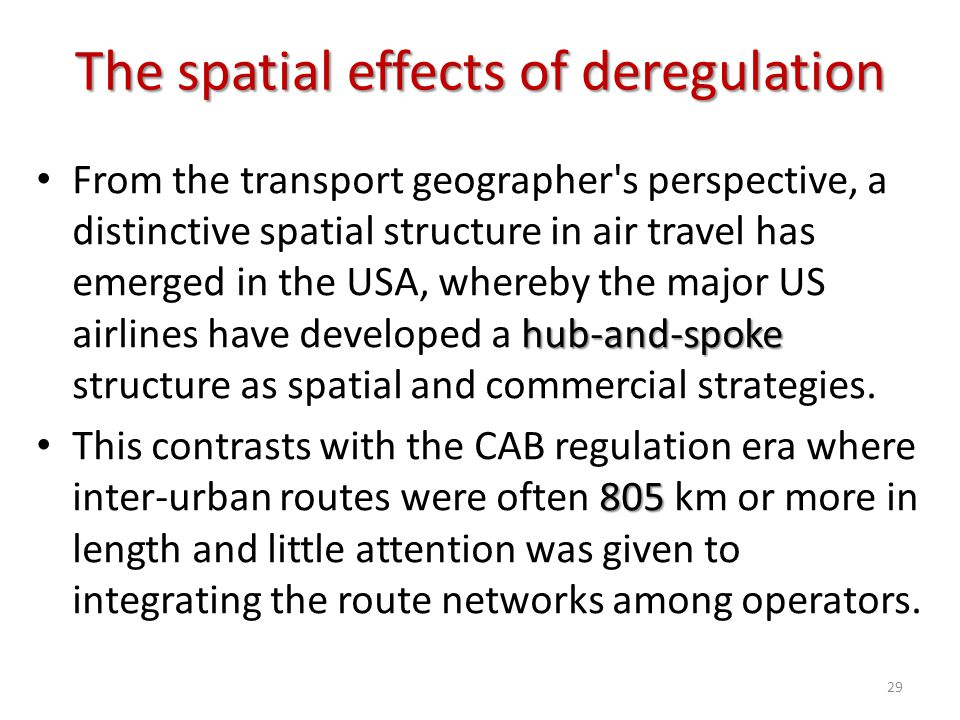 The spatial effects of deregulation hub-and-spoke From the transport geographer's perspective, a distinctive spatial structure in air travel has emerg