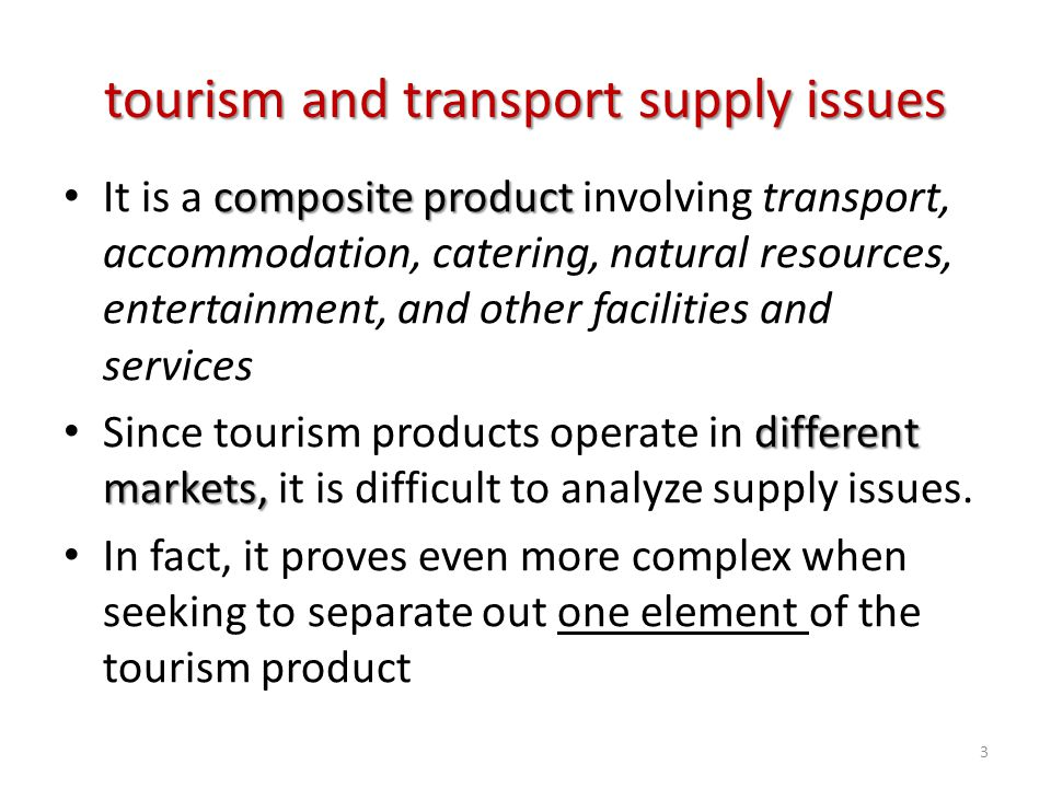 tourism and transport supply issues composite product It is a composite product involving transport, accommodation, catering, natural resources, enter