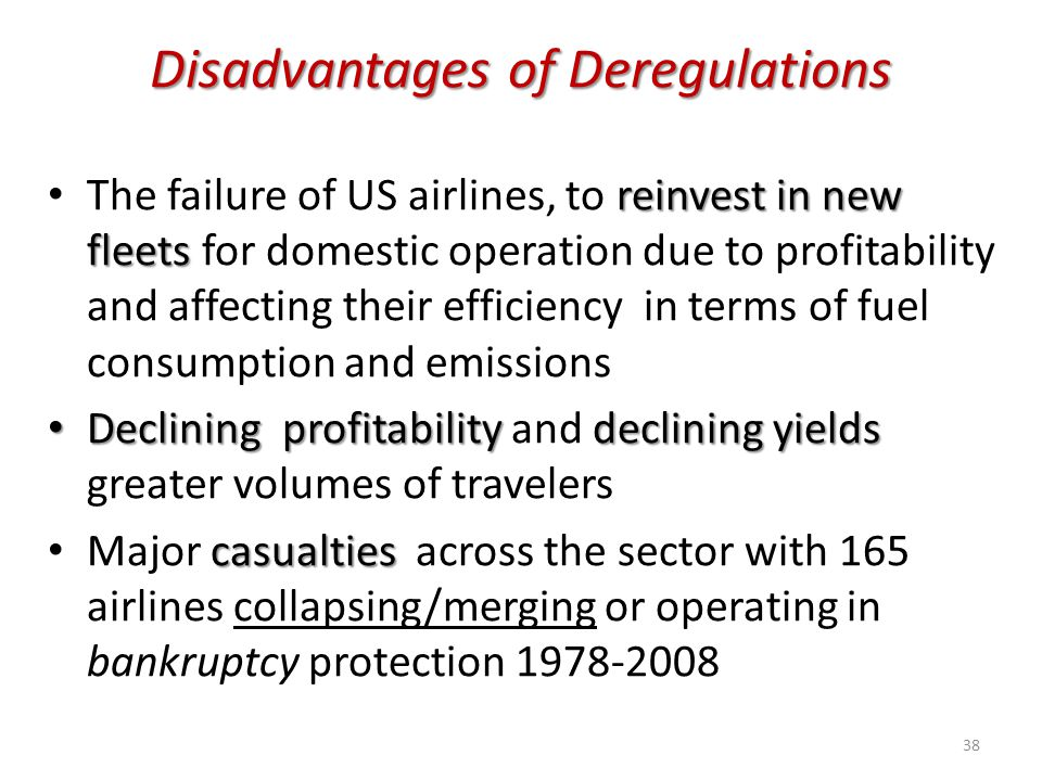 Disadvantages of Deregulations reinvest in new fleets The failure of US airlines, to reinvest in new fleets for domestic operation due to profitabilit