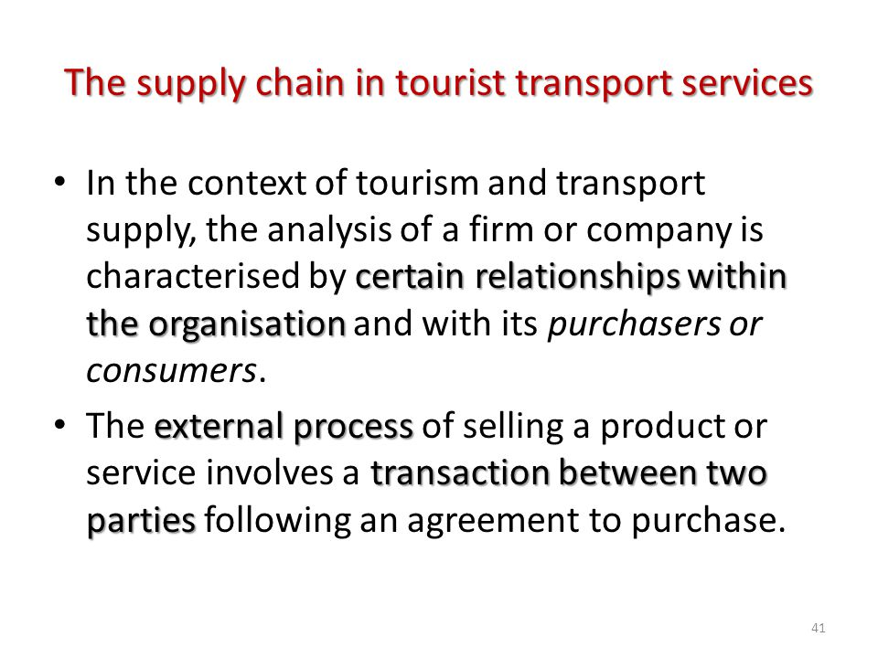 certain relationships within the organisation In the context of tourism and transport supply, the analysis of a firm or company is characterised by ce