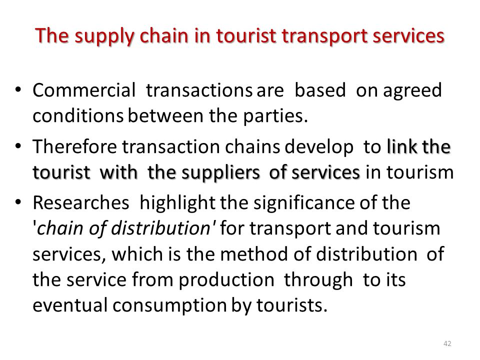 Commercial transactions are based on agreed conditions between the parties. link the tourist with the suppliers of services Therefore transaction chai